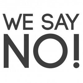 We Say No!